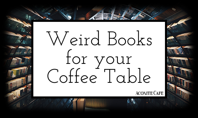 Weird Books for your Coffee Table