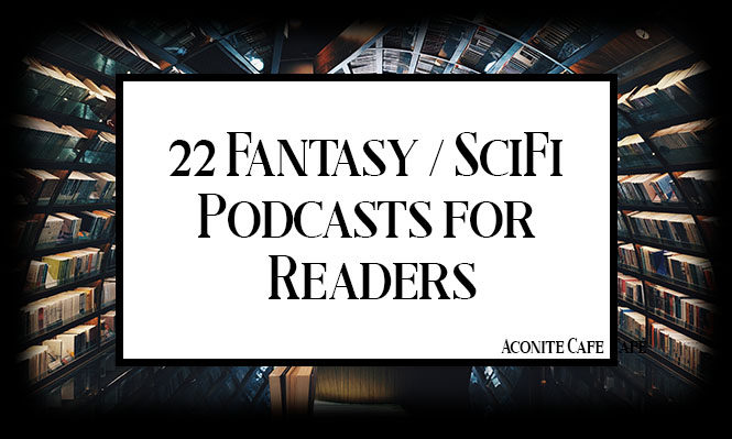 22 FantasySciFi Podcasts for Readers